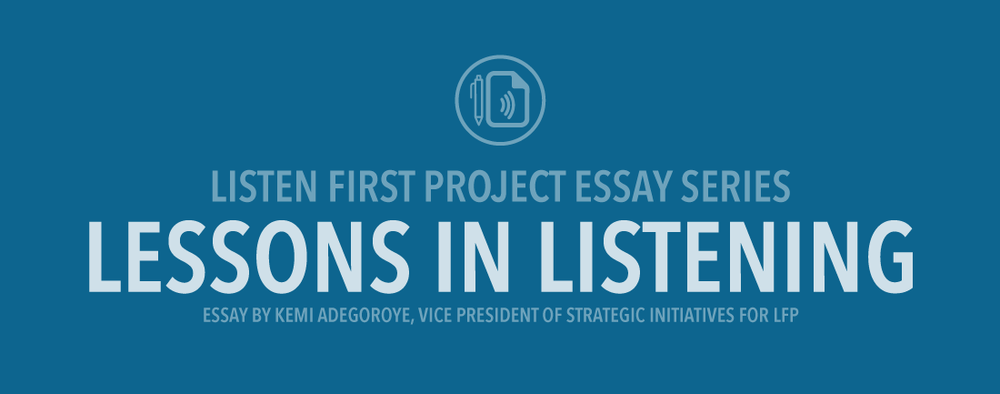 LFP Essay Series: Lessons in Listening by Kemi Adeogoroye