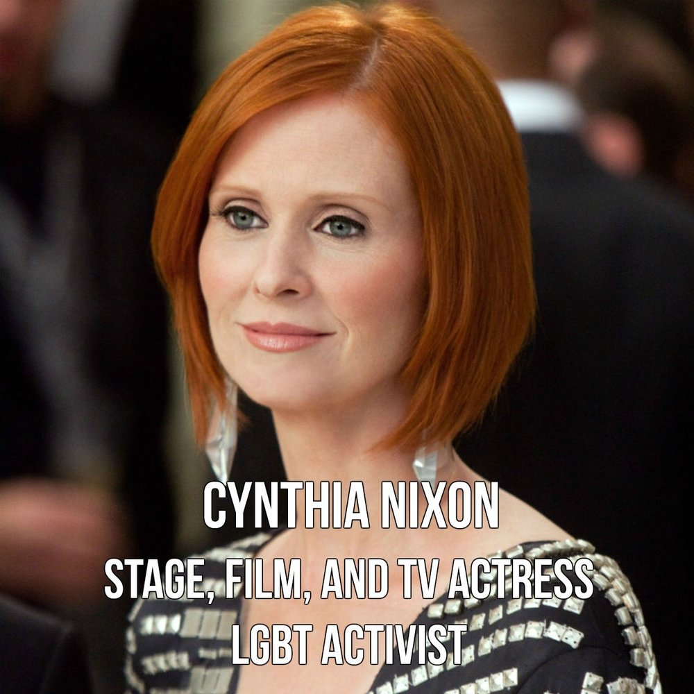 New York City native, Cynthia Nixon played Miranda on hit HBO series Sex and The City and won an Emmy for her portrayal in 2004. She found love with education activist, Christine Marinoni in the same year. Source: Wikipedia, Cynthia Nixon