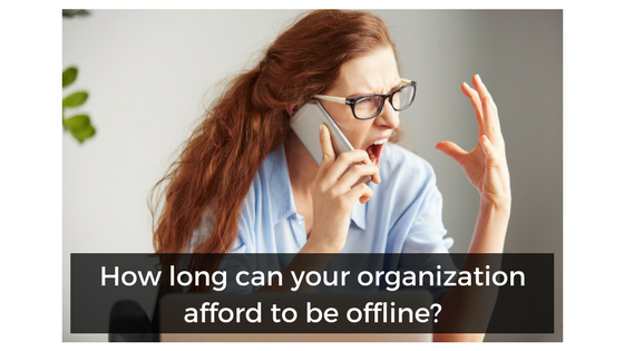 How Long Can oOur Organization Afford to Be offline