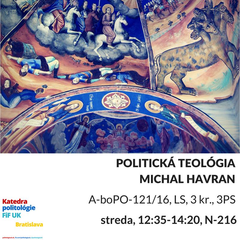Politická teológia s  Havran Michal , streda 12:35-14:20, N-216. Zápis v AIS2 od 20/2. Prvá prednáška 1/3.