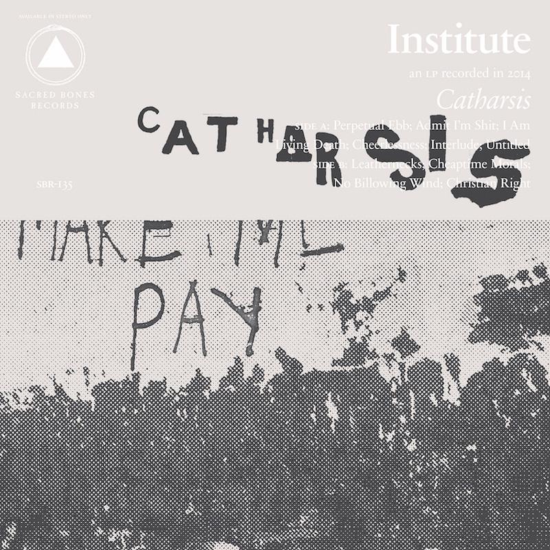 INSTITUTE - CATHARSIS (SACRED BONES, 2015)