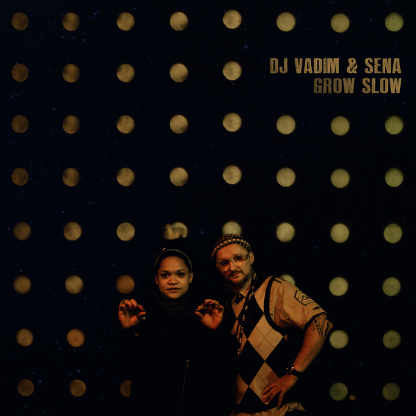 DJ VADIM & SENA - GROW SLOW (BBE, 2015)