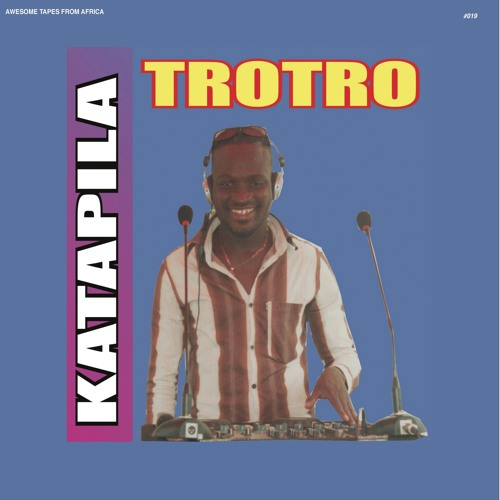 DJ KATAPILA - TROTRO (AWESOME TAPES FROM AFRICA [REISSUE], 2016)