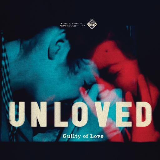 UNLOVED - GUILTY OF LOVE (UNLOVED RECORDS, 2016)