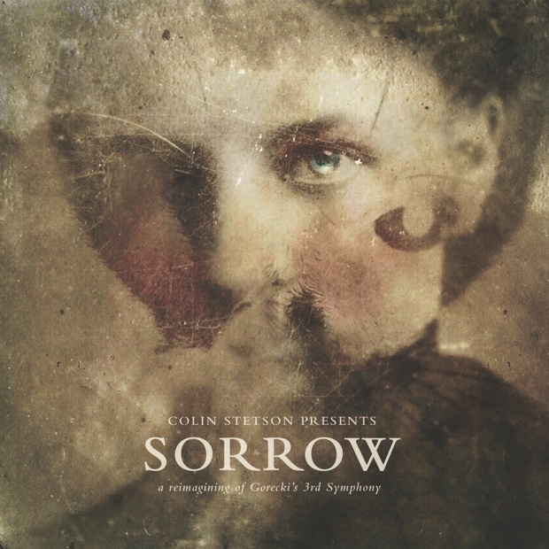 COLIN STETSON SORROW - A REIMAGINING OF GORECKI'S 3RD SYMPHONY (52HZ, 2016)