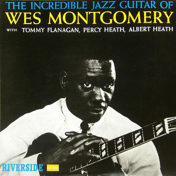 WES MONTGOMERY - THE INCREDIBLE JAZZ GUITAR OF WES MONTGOMERY (RIVERSIDE // OJC, 1960)