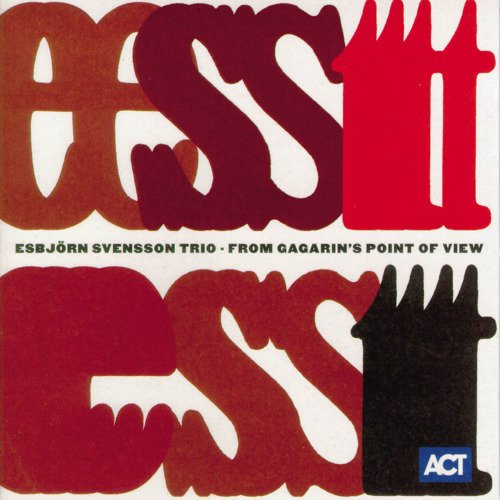 ESBJÖRN SVENSSON TRIO ‎– FROM GAGARIN'S POINT OF VIEW (ACT, 1999)