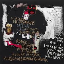 ROBERT GLASPER / MILES DAVIS - EVERYTHING'S BEAUTIFUL (SONY LEGACY, 2016)