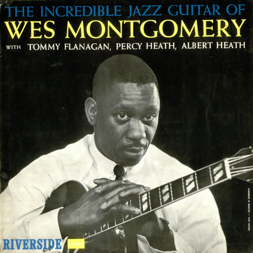 WES MONTGOMERY - THE INCREDIBLE JAZZ GUITAR OF WES MONTGOMERY (RIVERSIDE RECORDS, 1960)