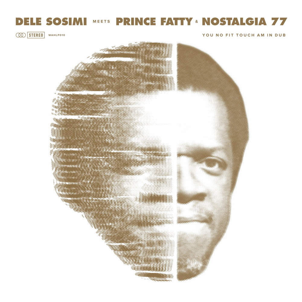 DELE SOSIMI, PRINCE FATTY & NOSTALGIA 77 - YOU NO FIT TOUCH AM IN DUB (WAH WAH 45S, 2016)