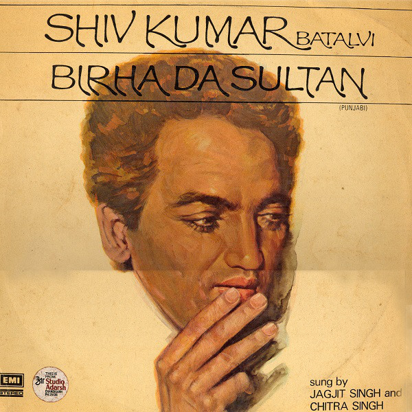 SHIV KUMAR BATALVI (SUNG BY JAGJIT SINGH AND CHITRA SINGH) - BIRHA DA SULTAN (EMI, 1978)