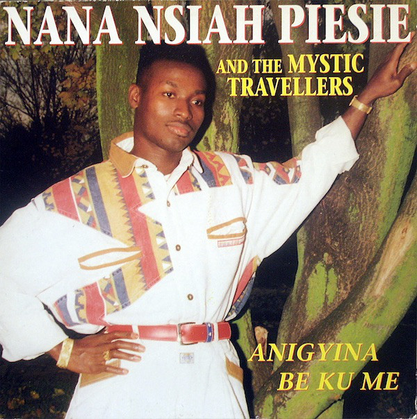 NANA NSIAH PIESIE AND THE MYSTIC TRAVELLERS ‎– AGIGYINA BE KUM (TBA, 1993)