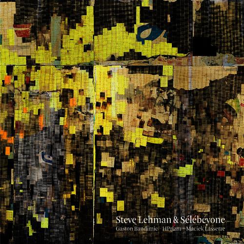 STEVE LEHMAN - SÉLÉBÉYONE (PI RECORDINGS, 2016)