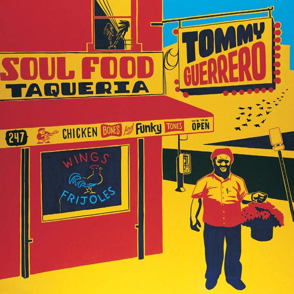 TOMMY GUERRERO - SOUL FOOD TAQUERIA (MO' WAX, 2003)