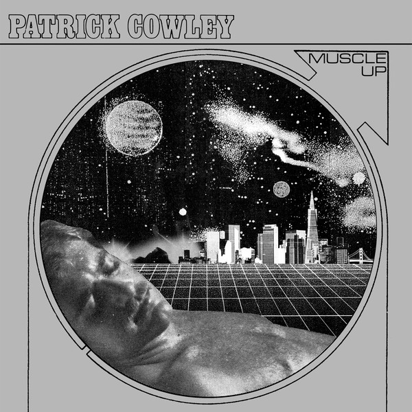 PATRICK COWLEY – MUSCLE UP (DARK ENTRIES, 2015)