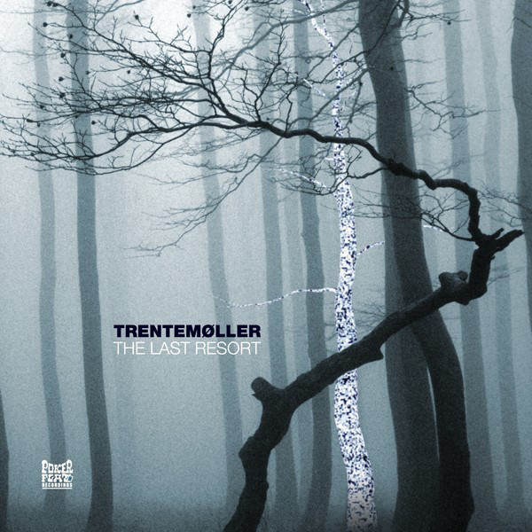 TRENTEMOLLER - THE LAST RESORT (POKER FLAT RECORDINGS, 2006)