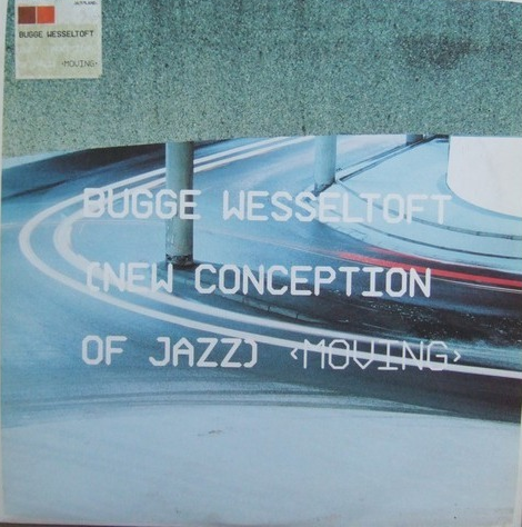 BUGGE WESSELTOFT - NEW CONCEPTIONS OF JAZZ: MOVING (JAZZLAND RECORDINGS, 2001)