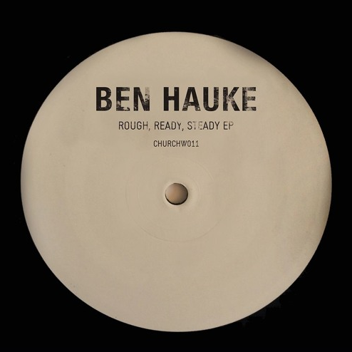 BEN HAUKE - ROUGH, READY, STEADY EP (CHURCH, 2017)