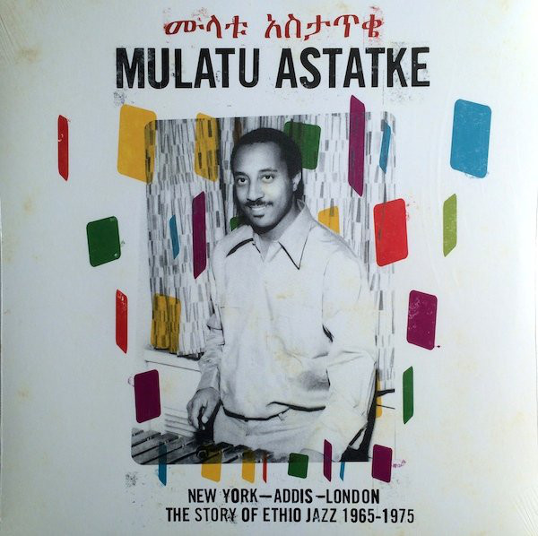 MULATU ASTATKE - NEW YORK-ADDIS-LONDON: THE STORY OF ETHIO JAZZ 1965–1975 (STRUT RECORDS, 2009)