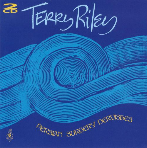 TERRY RILEY - PERSIAN SURGERY DERVISHES (SHANTI, 1972)