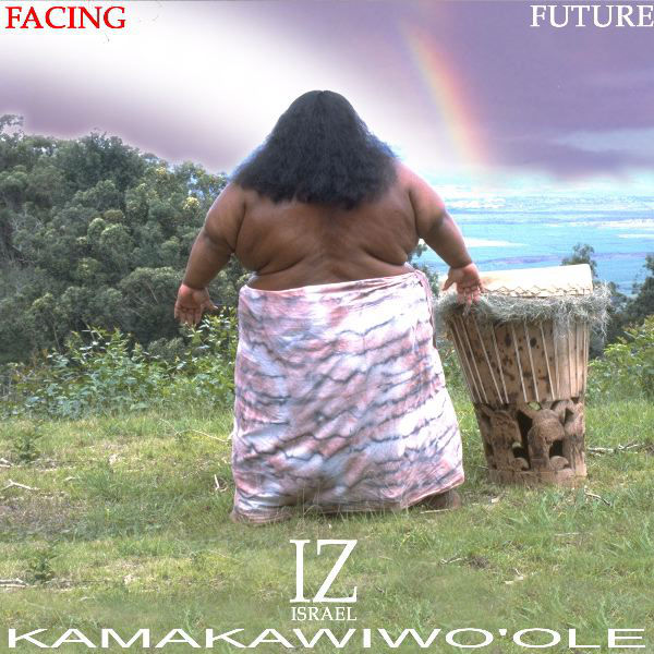 ISRAEL KAMAKAWIWO'OLE - FACING FUTURE (MOUNTAIN APPLE, 1993)