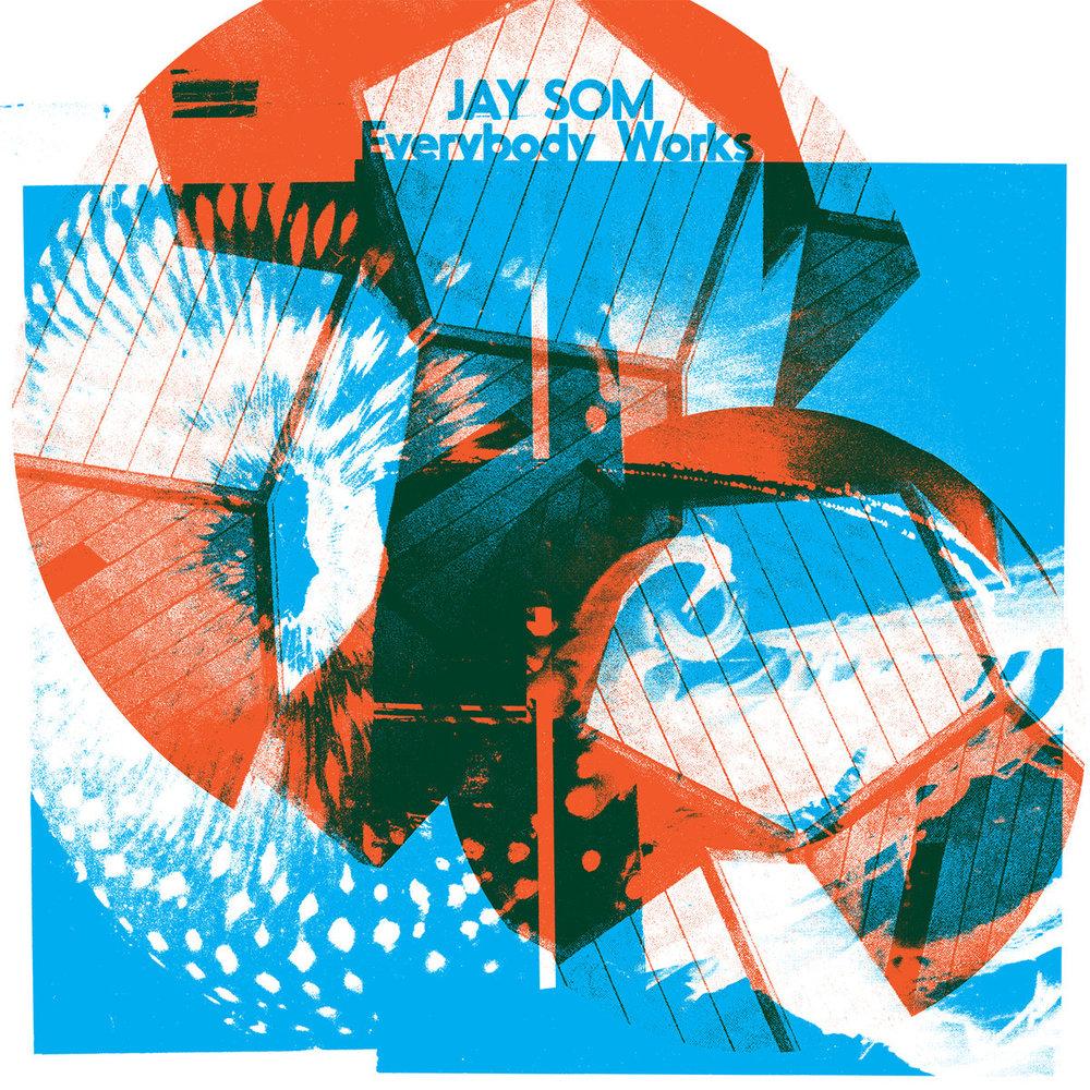 JAY SOM - EVERYBODY WORKS (POLYVINYL/DOUBLE DENIM, 2017)