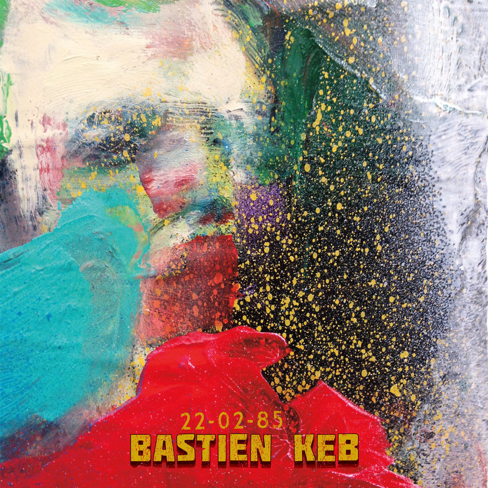 BASTIEN KEB - 22.02.85 (FIRST WORD RECORDS, 2017)