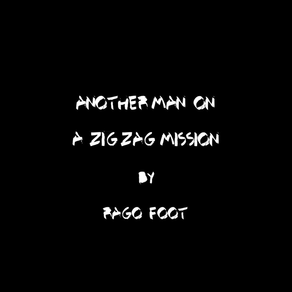 RAGOFOOT - ANOTHER MAN ON A ZIG ZAG MISSION (SELF-RELEASED, 2017)