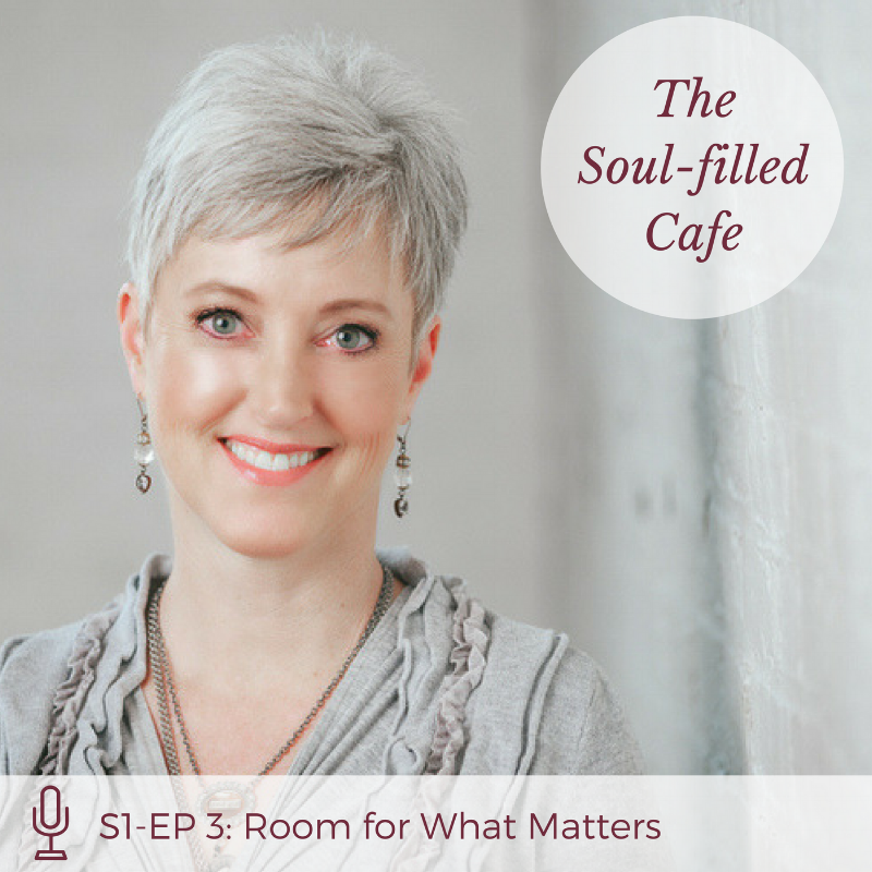 Soul-filled Cafe Make Room for What Matters with Sue Rasmussen.png