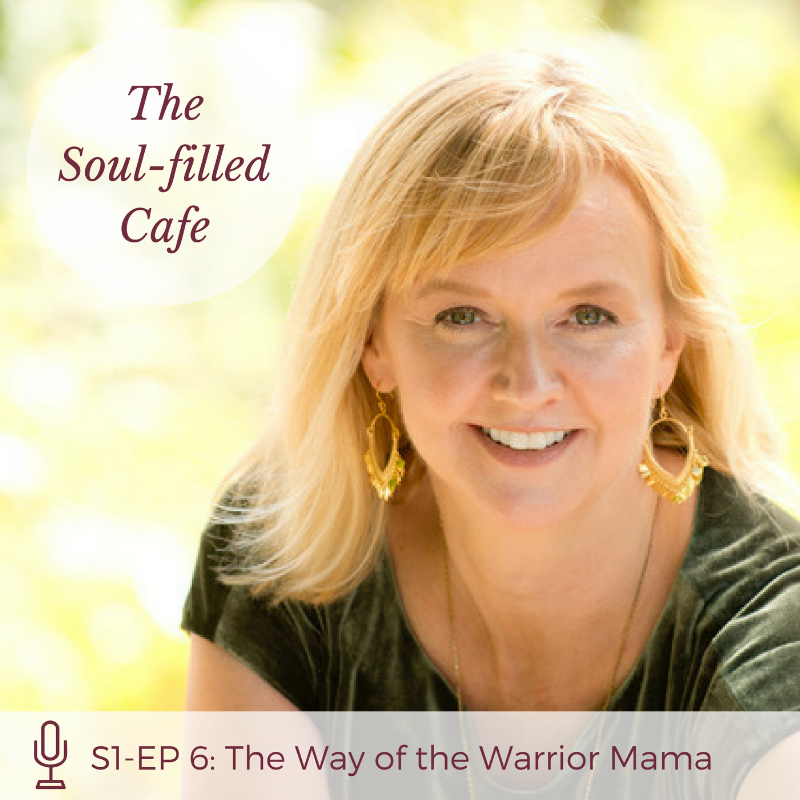 Soul-filled Cafe the Way of the Warrior Mama with Sally Clark