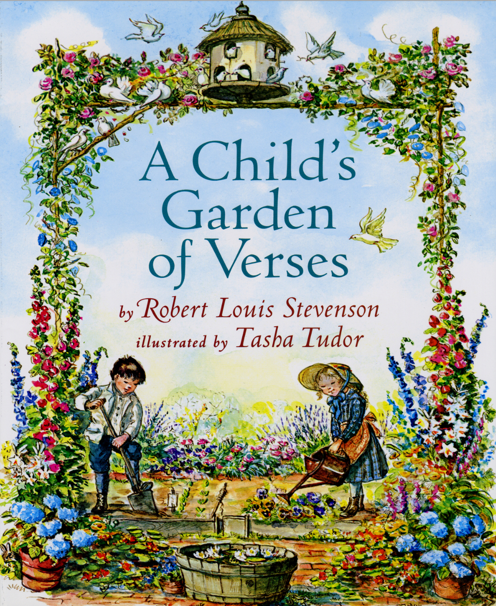 A Child's Garden of Verses , by Robert Louis Stephenson; illustrated by Tasha Tudor