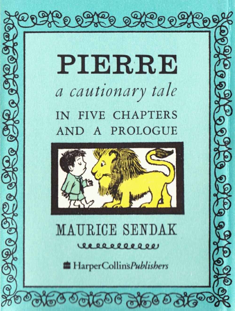 Pierre: A Cautionary Tale in Five Chapters and a Prologue , by Maurice Sendak