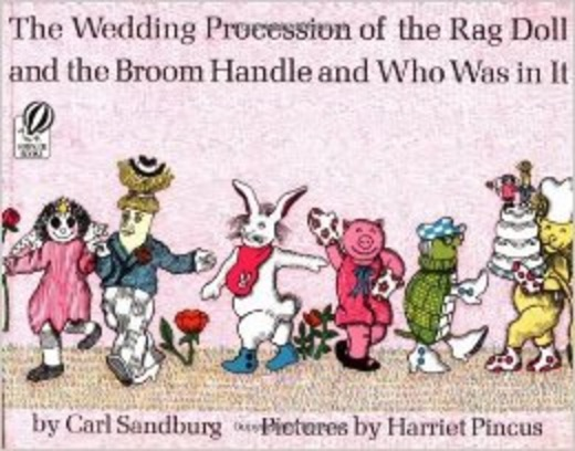 The Wedding Procession of the Rag Doll and the Broom Handle and Who Was in It , by Carl Sandburg; illustrations by Harriet Pincus