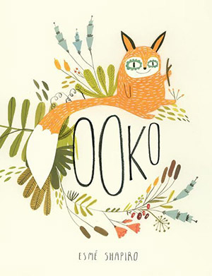 Cover of  Ooko.  Copyright © Esmé Shapiro. Published 2016.