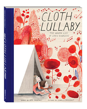 Cover of  Cloth Lullaby.  Copyright ©   Words by Amy Novesky, Illustrated by Isabelle Arsenault. Published 2016.