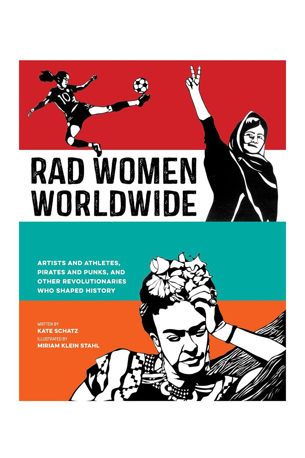 Rad Women Worldwide by Kate Schatz, illustrated by Miriam Klein Stahl