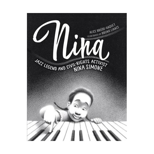Nina; Jazz Legend and Civil-Rights Activist Nina Simone  by Alice Brière-Haquet and illustrated by Bruno Liance