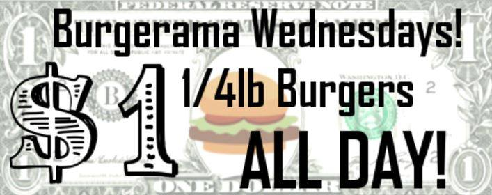 $1 1/4 pound burgers              all day Wednesday.  -                       Toppings and sides an additional charge.