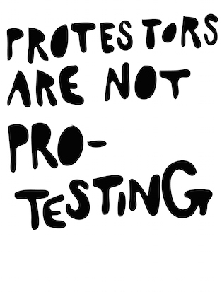 protesters are not pro-testing