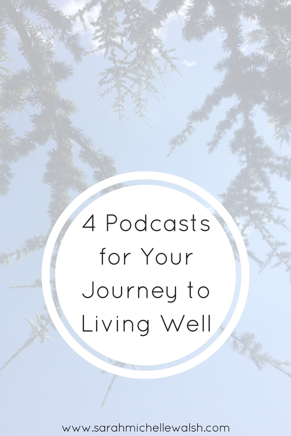 4 podcasts that will guide you on your journey to living well
