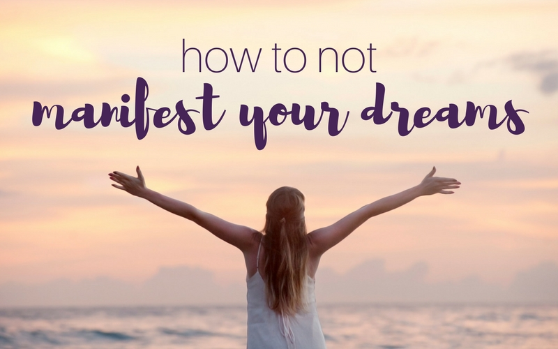 How to Not Manifest Your Dreams