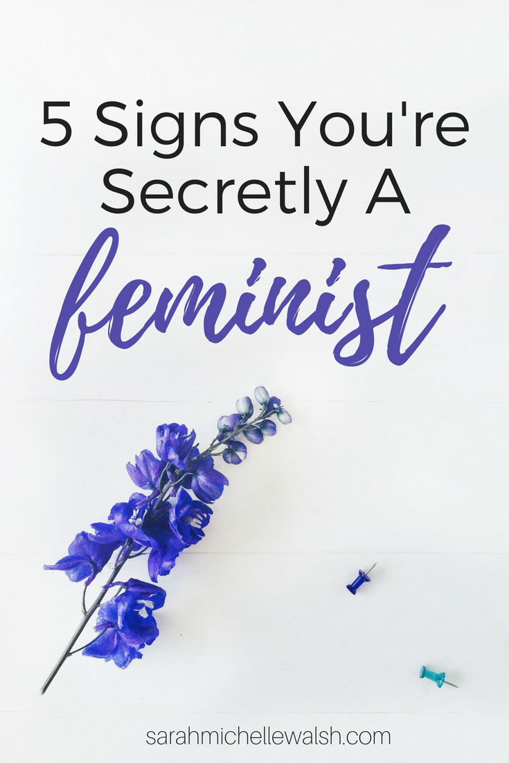 5 Signs You're Secretly a Feminist