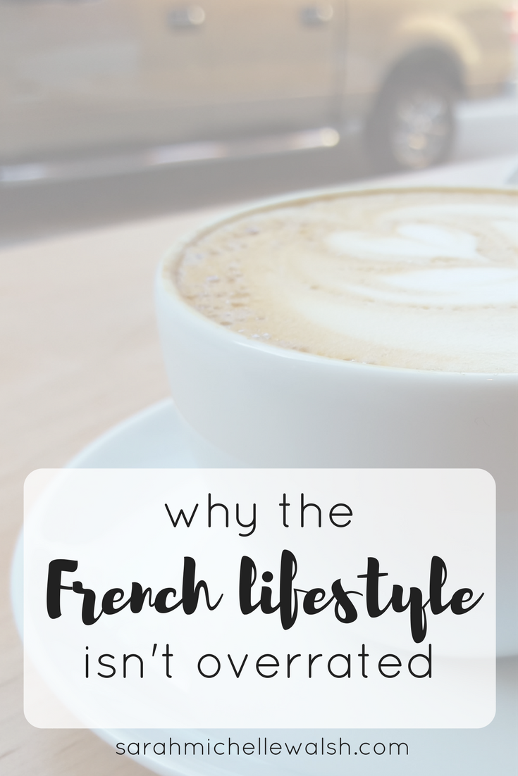 Why the French Lifestyle Isn't Overrated | Sarah Michelle Blog