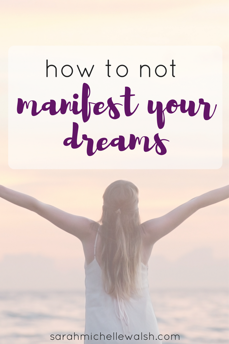 How Not to Manifest Your Dreams | Sarah Michelle Blog