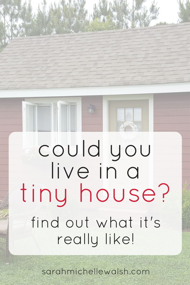 Could You Live in a Tiny House? | Sarah Michelle Blog