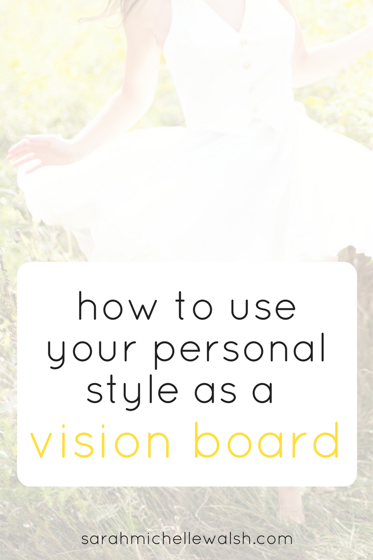 How to Use Your Personal Style as a Vision Board | Sarah Michelle Blog