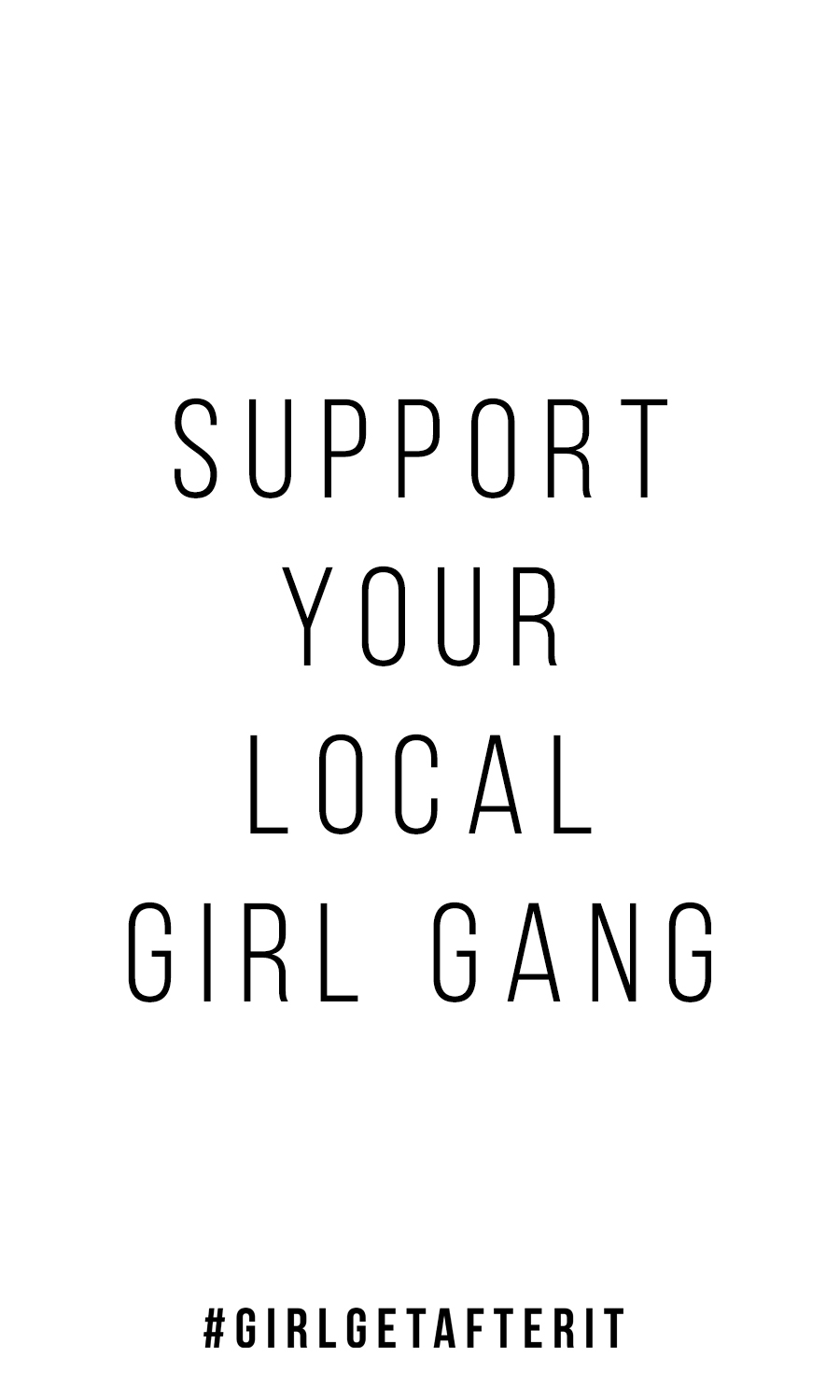 support your local girl gang as community is what it's all about