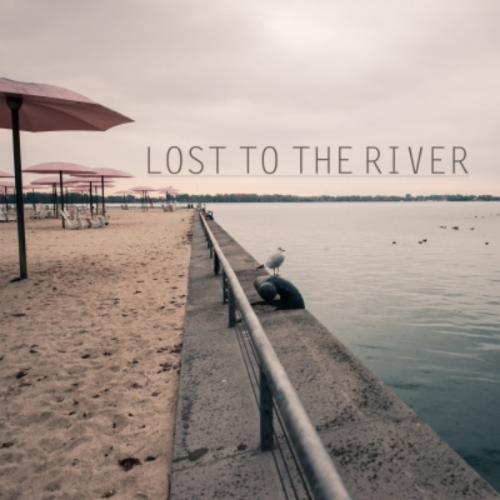 Lost To The River - Lost To The River