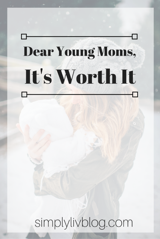 Dear- Young-Moms-It's-Worth-It.Jpeg