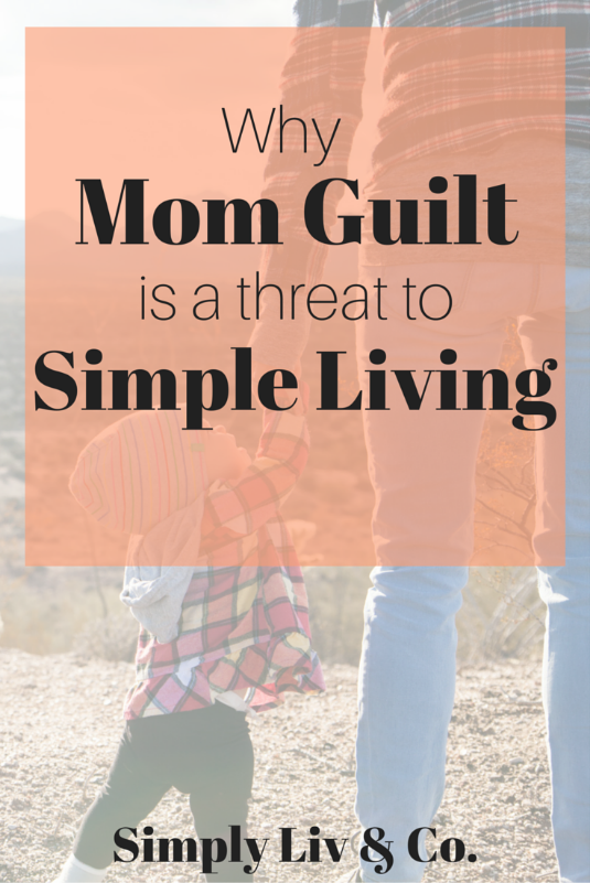 Why mom guilt is a threat to simple living simply liv for Simple living mom